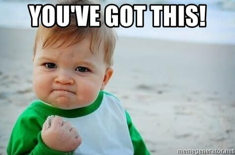 "baby with a fist pump meme, ""You've got this!"""